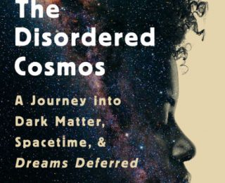 Humanity and Identity are Inextricable from Astrophysics: a Review of The Disordered Cosmos by Dr. Chanda Prescod-Weinstein