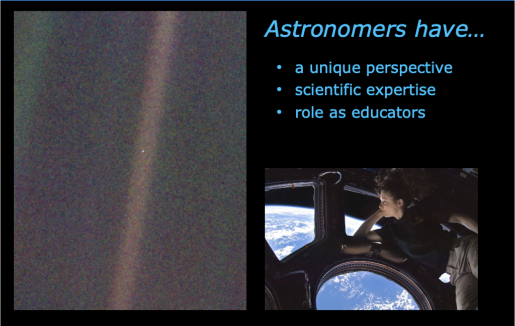 """To the left, a fuzzy picture that is mostly black, with a strip of red down the center and a tiny green-blue dot in the center. To the right there is blue text that says """"Astronomers have.. A unique perspective, scientific expertise, and role as educators"""" and below the text is an image of an astronaut looking down onto the blue ocean of earth from outer space."""