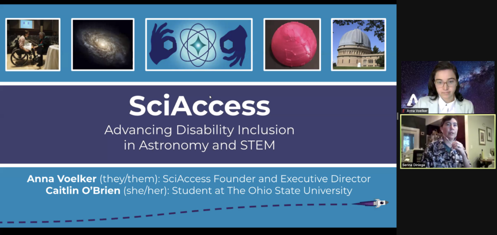 """SciAccess zoom shared slide saying """"SciAccess, Advancing Disability Inclusion in Astronomy and STEM"""" """"Anna Voelker, they them, SciAccess founder and executive director"""" """"Caitlin O'Brien (she/her) student at the ohio state university"""""""